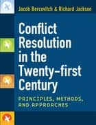 Conflict Resolution in the Twenty-first Century - Principles, Methods, and Approaches ebook by Jacob Bercovitch, Richard Dean Wells Jackson