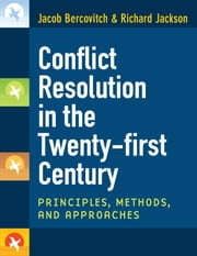 Conflict Resolution in the Twenty-first Century - Principles, Methods, and Approaches ebook by Jacob Bercovitch,Richard Dean Wells Jackson
