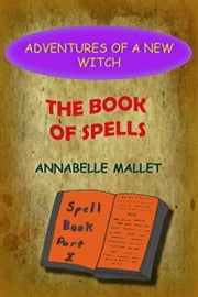 Adventures of a New Witch Part 2: The Book of Spells ebook by Annabelle Mallet