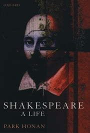 Shakespeare: A Life ebook by Park Honan