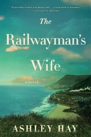 The Railwayman's Wife - A Novel ebook by Ashley Hay