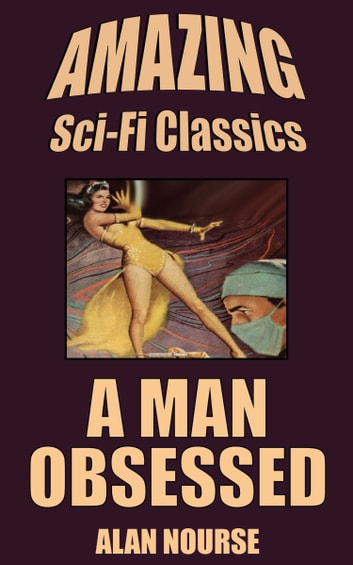 A Man Obsessed ebook by Alan Nourse