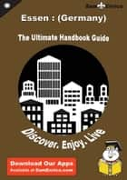 Ultimate Handbook Guide to Essen : (Germany) Travel Guide - Ultimate Handbook Guide to Essen : (Germany) Travel Guide ebook by