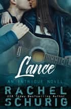 Lance - An Intrigue Novel ebook by Rachel Schurig