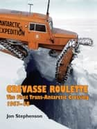 Crevasse Roulette - The First Trans-Antarctic Crossing 1957-58 ebook by Jon Stephenson