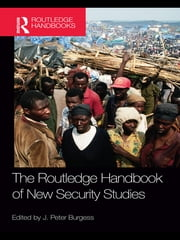 The Routledge Handbook of New Security Studies ebook by J. Peter Burgess