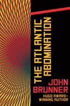 The Atlantic Abomination eBook by John Brunner