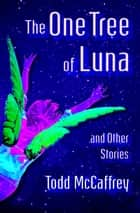 The One Tree of Luna - And Other Stories ebook by Todd McCaffrey