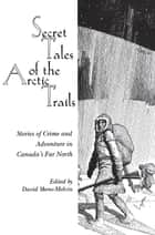Secret Tales of the Arctic Trails ebook by David Skene-Melvin