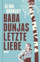 Baba Dunjas letzte Liebe - Roman eBook by Alina Bronsky