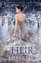 The Heir (The Selection, Book 4) ebook by Kiera Cass