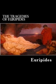 The Tragedies of Euripides - Vol. I. ebook by Euripides