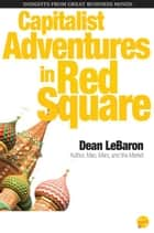 Capitalist Adventures in Red Square ebook by Dean LeBaron