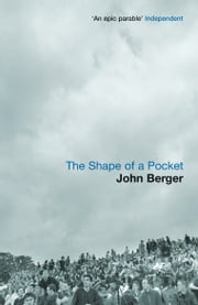The Shape of a Pocket ebook by John Berger