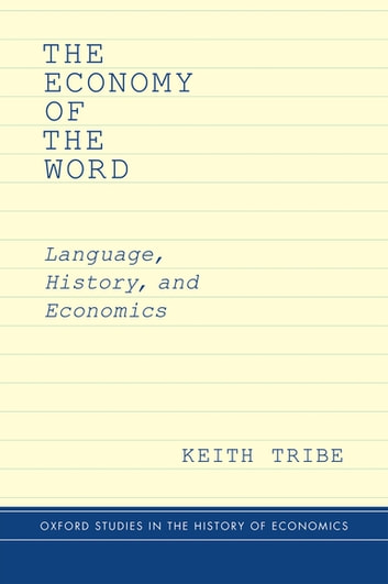 The Economy of the Word - Language, History, and Economics ebook by Keith Tribe
