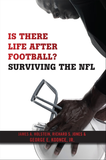 Is There Life After Football? - Surviving the NFL ebook by Richard S. Jones,George E. Koonce, Jr.,James A. Holstein