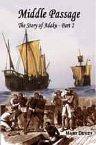 Sold into Slavery: The Middle Passage, The Story of Adaku Part II ebook by Mary Devey