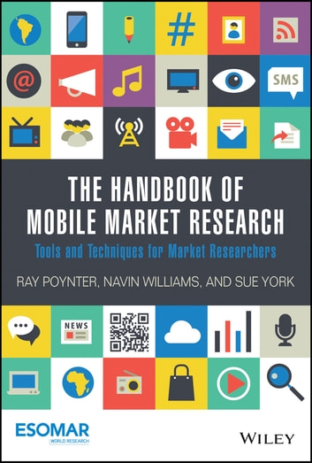 The Handbook of Mobile Market Research - Tools and Techniques for Market Researchers ebook by Ray Poynter,Navin Williams,Sue York
