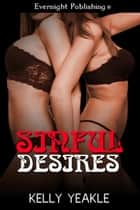 Sinful Desires ebook by Kelly Yeakle