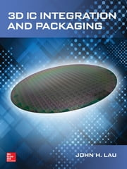 3D IC Integration and Packaging ebook by John Lau
