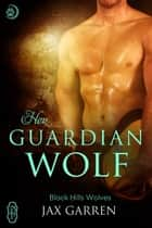 Her Guardian Wolf (Black Hills Wolves #48) ebook by Jax Garren