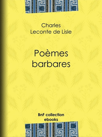 Poèmes barbares ebook by Charles Leconte de Lisle