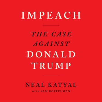 Impeach - The Case Against Donald Trump audiobook by Neal Katyal,Sam Koppelman