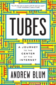 Tubes - A Journey to the Center of the Internet ebook by Andrew Blum