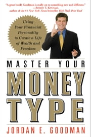 Master Your Money Type - Using Your Financial Personality to Create a Life of Wealth and Freedom ebook by Jordan E. Goodman