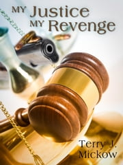 My Justice My Revenge ebook by Terry J. Mickow