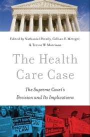 The Health Care Case: The Supreme Courts Decision and Its Implications ebook by Nathaniel Persily,Gillian E. Metzger,Trevor W. Morrison