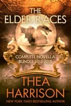 The Elder Races - Complete Novella Bundle 2013-2018 ebook by Thea Harrison