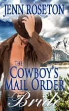 The Cowboy's Mail Order Bride (BBW Romance - Billionaire Brothers 5) - Billionaire Brothers, #5 eBook by Jenn Roseton