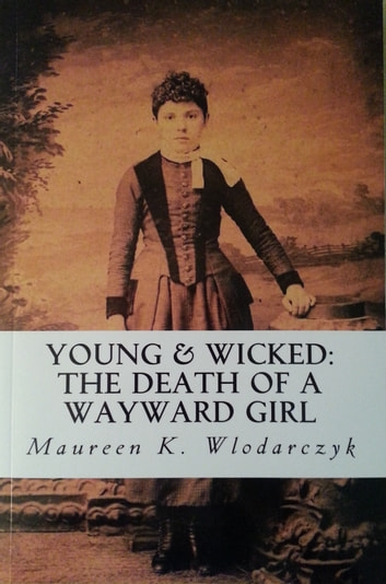 Young & Wicked: The Death of a Wayward Girl ebook by Maureen K. Wlodarczyk