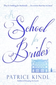 A School for Brides - A Story of Maidens, Mystery, and Matrimony ebook by Patrice Kindl