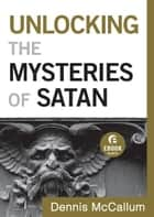 Unlocking the Mysteries of Satan (Ebook Shorts) ebook by Dennis McCallum