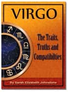 Virgo: Virgo Star Sign Traits, Truths and Love Compatibility ebook by Sarah Johnstone