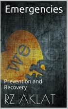 Emergencies - Prevention and Recovery ebook by RZ Aklat