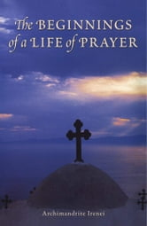 The Beginnings of a Life of Prayer ebook by Archimandrite Irenei
