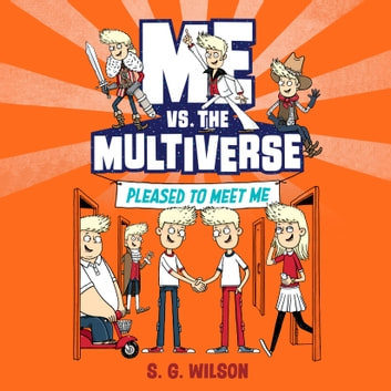 Me vs. the Multiverse: Pleased to Meet Me audiobook by S. G. Wilson