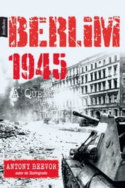 Berlim 1945 ebook by Antony Beevor