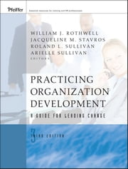 Practicing Organization Development - A Guide for Leading Change ebook by William J. Rothwell,Jacqueline M. Stavros,Roland L. Sullivan,Arielle Sullivan