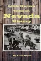 Little Known Tales in Nevada History ebook by Alton Pryor
