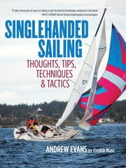 Singlehanded Sailing - Thoughts, Tips, Techniques & Tactics ebook by Evans
