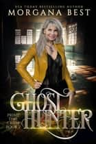 Ghost Hunter - A Paranormal Women's Fiction Cozy Mystery ebook by Morgana Best