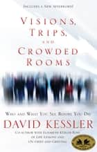 Visions, Trips, and Crowded Rooms - Who and What You See Before You Die ebook by David Kessler