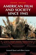 American Film and Society since 1945, 4th Edition ebook by Leonard Quart,Albert Auster