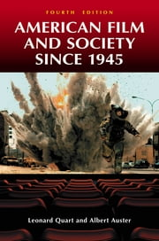 American Film and Society since 1945 ebook by Leonard Quart,Albert Auster