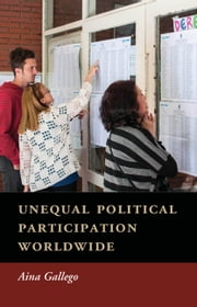 Unequal Political Participation Worldwide ebook by Professor Aina Gallego