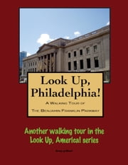 A Walking Tour of Philadelphia's Benjamin Franklin Parkway ebook by Doug Gelbert